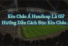 Kèo Châu Á Handicap là gì? Hướng dẫn cách xem kèo bóng đá Châu Á