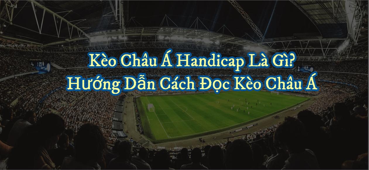 Kèo Châu Á Handicap là gì & cách xem kèo bóng đá tại V9bet