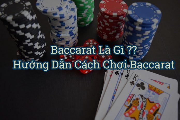 Baccarat là gì? Hướng dẫn cách chơi bài Baccarat chi tiết nhất