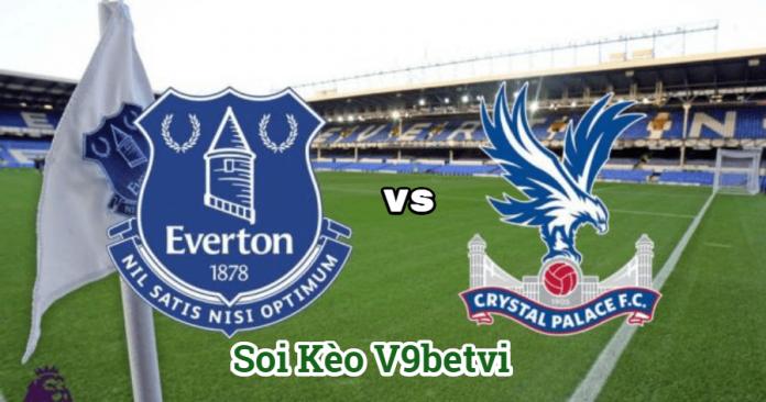 Nhận định, soi kèo Everton vs Crystal Palace ngày 08/02/2020